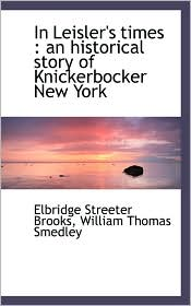 In Leisler's Times - Elbridge Streeter Brooks, William Thomas Smedley