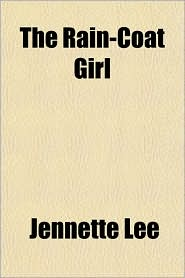 The Rain-Coat Girl - Jennette Lee