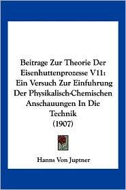 Beitrage Zur Theorie Der Eisenhuttenprozesse V11 - Hanns Von Juptner