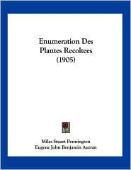 Enumeration des Plantes Recoltees - Miles Stuart Pennington, Eugene John Benjamin Autran