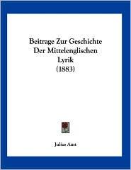 Beitrage Zur Geschichte der Mittelenglischen Lyrik - Julius Aust