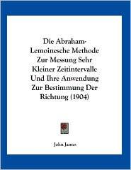 Die Abraham-Lemoinesche Methode Zur Messung Sehr Kleiner Zeitintervalle Und Ihre Anwendung Zur Bestimmung Der Richtung (1904)