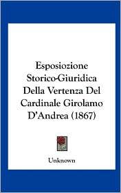 Esposiozione Storico-Giuridica Della Vertenza Del Cardinale Girolamo D'Andrea (1867) - Unknown