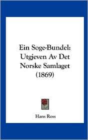 Ein Soge-Bundel: Utgjeven AV Det Norske Samlaget (1869) - Hans Ross