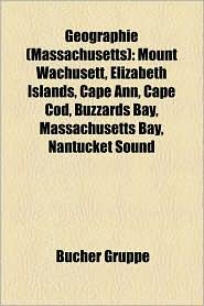 Geographie (Massachusetts): Berg in Massachusetts, Fluss in Massachusetts, Insel (Massachusetts), National Historic Landmark (Massachusetts) - Bucher Gruppe (Editor)