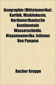 Geographie (Mittelamerika): Berg in Mittelamerika, Fluss in Mittelamerika, Geographie (Belize), Geographie (Costa Rica) - Bucher Gruppe (Editor)