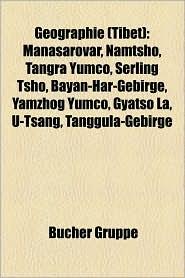 Geographie (Tibet): Berg in Tibet, Hochland Von Tibet, Ort in Tibet, Mount Everest, Nepal, Bhutan, Lhasa, Sichuan, Sikkim, Arunachal Prade - Bucher Gruppe (Editor)
