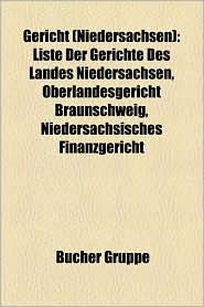 Gericht (Niedersachsen): Amtsgericht (Niedersachsen), Arbeitsgericht (Niedersachsen), Landgericht (Niedersachsen) - Bucher Gruppe (Editor)