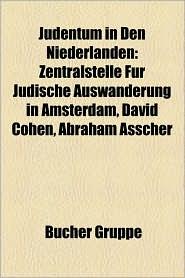 Judentum in Den Niederlanden: Baruch de Spinoza, Oppenheimer, Gomperz, Uriel Da Costa, Menasse Ben Israel, Miguel de Barrios - Bucher Gruppe (Editor)