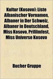 Kultur (Kosovo): Kosovarischer K Nstler, Kulturdenkmal (Kosovo), Musik (Kosovo), Volkstrachten Der Albaner, Liste Der Kulturdenkm Ler I - Bucher Gruppe (Editor)