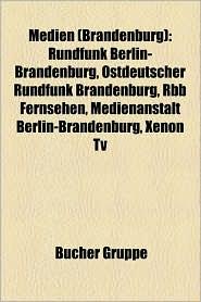 Medien (Brandenburg): H Rfunk (Brandenburg), Medien in Potsdam, Rundfunk Berlin-Brandenburg, Sorbische Medien, Zeitung (Brandenburg) - Bucher Gruppe (Editor)