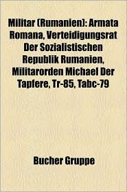 Milit R (Rum Nien): Milit Rperson (Rum Nien), Rum Nische Milit Rgeschichte, Kriegsziele Im Ersten Weltkrieg, Luftangriffe Auf Ploie Ti - Bucher Gruppe (Editor)