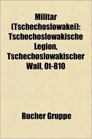 Milit R (Tschechoslowakei): Milit Rperson (Tschechoslowakei), Tschechoslowakische Milit Rgeschichte, Kriegsziele Im Ersten Weltkrieg - Bucher Gruppe (Editor)