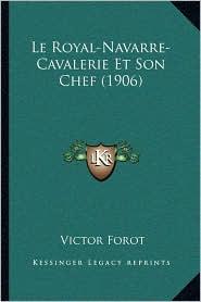 Le Royal-Navarre-Cavalerie Et Son Chef (1906) - Victor Forot