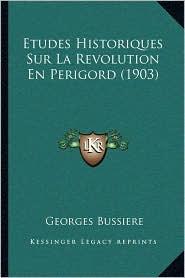 Etudes Historiques Sur La Revolution En Perigord (1903) - Georges Bussiere