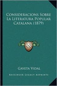 Consideracions Sobre La Literatura Popular Catalana (1879) - Gayeta Vidal