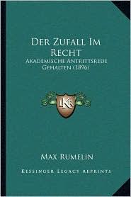 Der Zufall Im Recht: Akademische Antrittsrede Gehalten (1896) - Max Rumelin