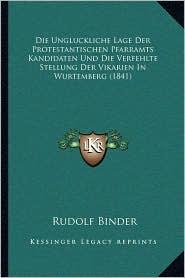 Die Ungluckliche Lage Der Protestantischen Pfarramts Kandidaten Und Die Verfehlte Stellung Der Vikarien in Wurtemberg (1841)
