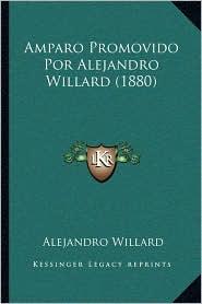 Amparo Promovido Por Alejandro Willard (1880) - Alejandro Willard