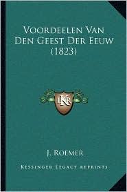 Voordeelen Van Den Geest Der Eeuw (1823) - J. Roemer