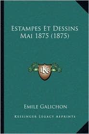 Estampes Et Dessins Mai 1875 (1875) - Emile Galichon