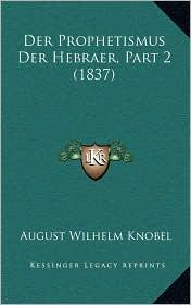 Der Prophetismus Der Hebraer, Part 2 (1837) - August Wilhelm Knobel