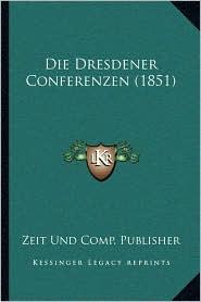 Die Dresdener Conferenzen (1851) - Zeit Und Comp Publisher