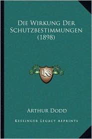 Die Wirkung Der Schutzbestimmungen (1898) - Arthur Dodd