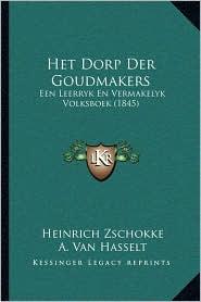 Het Dorp Der Goudmakers: Een Leerryk En Vermakelyk Volksboek (1845) - Heinrich Zschokke, A. Van Hasselt