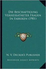 Die Beschaftigung Verheiratheter Frauen in Fabriken (1901) - N.V. Decker's Publisher