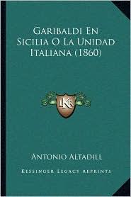 Garibaldi En Sicilia O La Unidad Italiana (1860) - Antonio Altadill