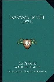 Saratoga In 1901 (1871) - Eli Perkins, Arthur Lumley (Illustrator)