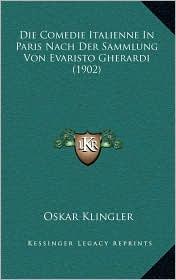 Die Comedie Italienne in Paris Nach Der Sammlung Von Evaristo Gherardi (1902)