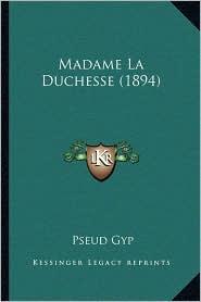 Madame La Duchesse (1894) - Pseud Gyp