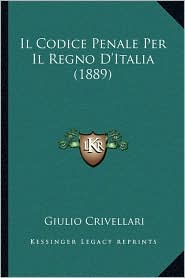 Il Codice Penale Per Il Regno D'Italia (1889) - Giulio Crivellari