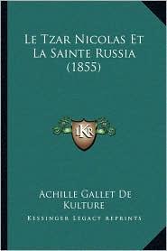 Le Tzar Nicolas Et La Sainte Russia (1855) - Achille Gallet De Kulture