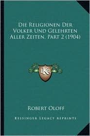 Die Religionen Der Volker Und Gelehrten Aller Zeiten, Part 2 (1904)
