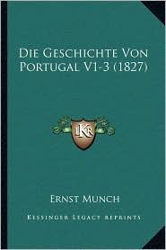 Die Geschichte Von Portugal V1-3 (1827) - Ernst Munch