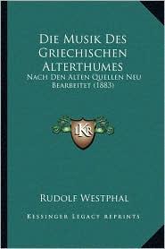 Die Musik Des Griechischen Alterthumes: Nach Den Alten Quellen Neu Bearbeitet (1883)
