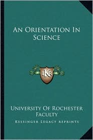 An Orientation In Science - University Of University Of Rochester Faculty