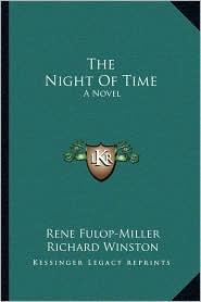 The Night Of Time: A Novel - Rene Fulop-Miller, Richard Winston (Translator), Clara Winston (Translator)