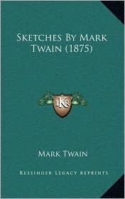 Sketches By Mark Twain (1875) - Mark Twain