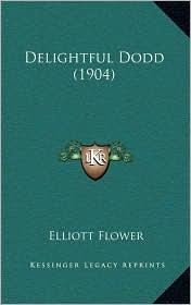 Delightful Dodd (1904) - Elliott Flower