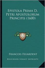 Epistola Prima D. Petri Apostolorum Principis (1600) - Francois Feuardent