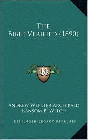 The Bible Verified (1890) - Andrew Webster Archibald, Ransom B. Welch (Introduction)