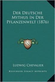 Der Deutsche Mythus In Der Pflanzenwelt (1876) - Ludwig Chevalier