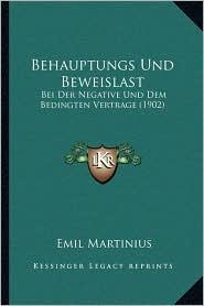 Behauptungs Und Beweislast: Bei Der Negative Und Dem Bedingten Vertrage (1902) - Emil Martinius