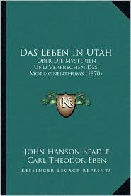 Das Leben In Utah: Ober Die Mysterien Und Verbrechen Des Mormonenthums (1870)