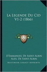 La Legende Du Cid V1-2 (1866) - D'Emmanuel De Saint-Albin (Translator), Alex. De Saint-Albin (Introduction)
