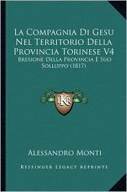 La Compagnia Di Gesu Nel Territorio Della Provincia Torinese V4: Bresione Della Provincia E Suo Solluppo (1817) - Alessandro Monti